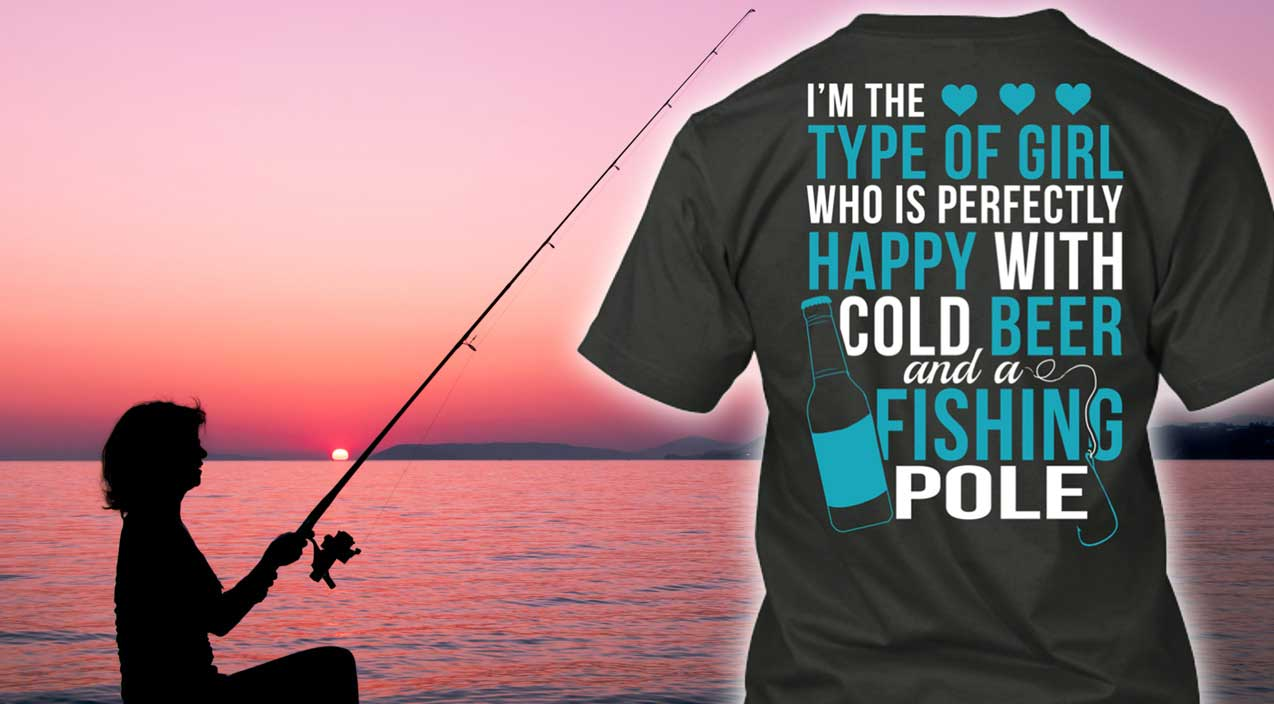 perfectly happy with a cold beer and fishing pole tshirt