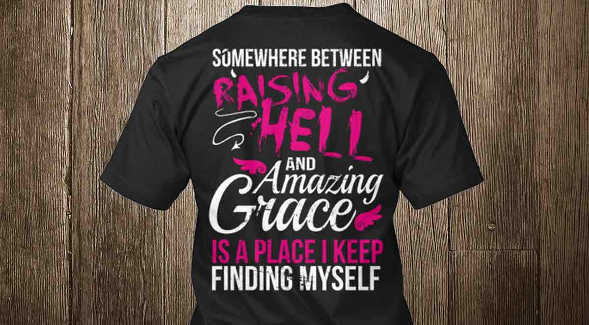 raising hell amazing grace t-shirt