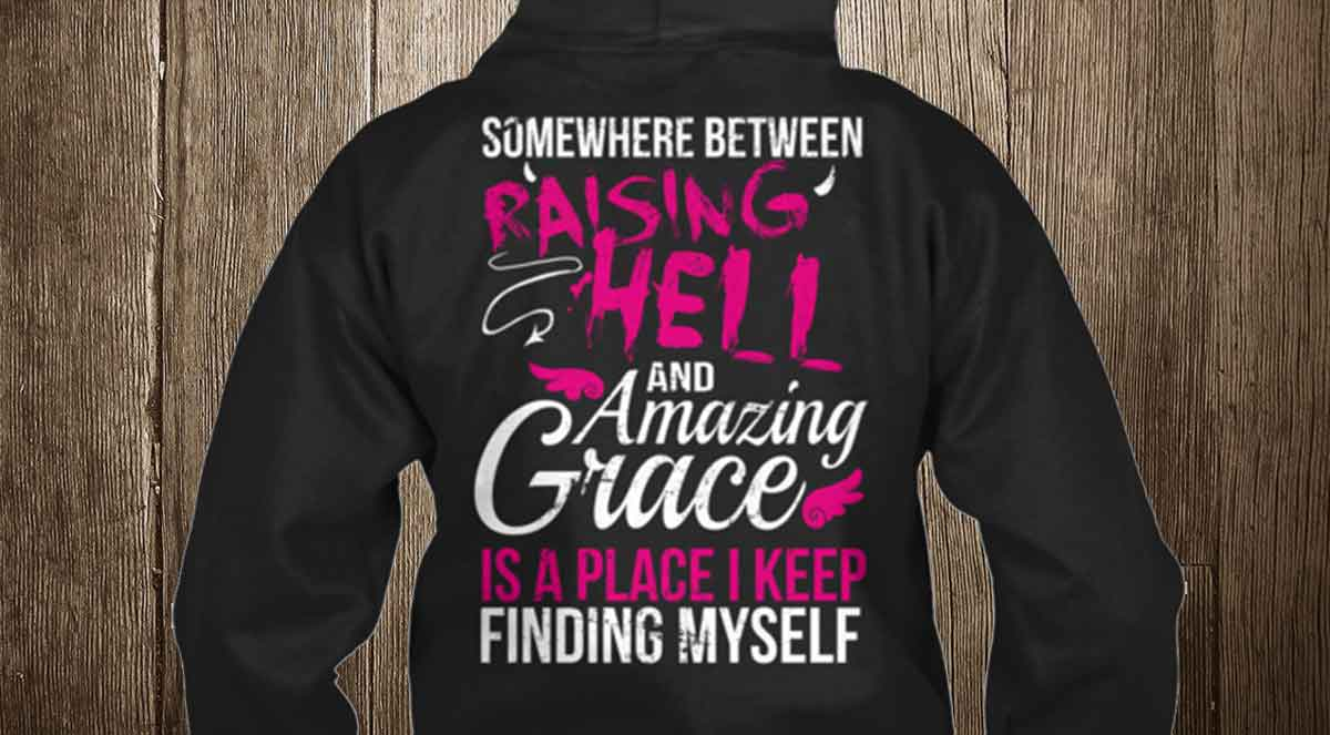 somewhere between raising hell and amazing grace hoodie
