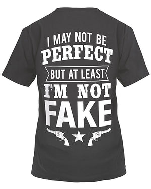 I May Not Be Perfect But At Least I'm Not Fake T-Shirt