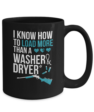 I Know How To Load More Than A Washer And Dryer Mug