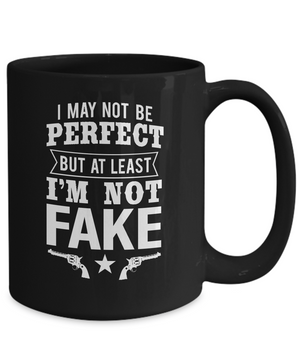 I May Not Be Perfect But At Least I'm Not Fake Mug
