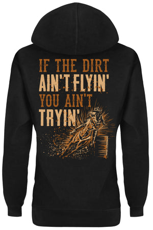 Hoodie: If The Dirt Ain't Flyin' You Ain't Tryin'