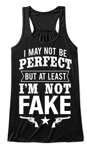 Tank Top: I May Not Be Perfect But At Least I'm Not Fake