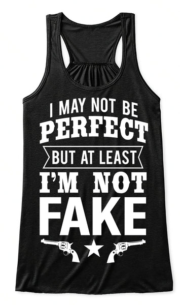 Flowy Tank Top: I May Not Be Perfect But At Least I'm Not Fake