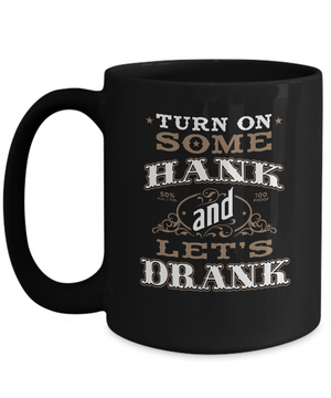 Turn On Some Hank and Let's Drank Mug