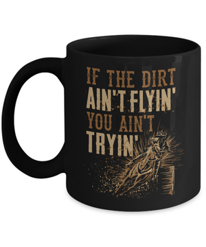 Dirt Ain't Flyin' You Ain't Tryin' Mug