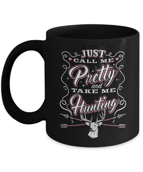 Call Me Pretty And Take Me Hunting Mug - Deer