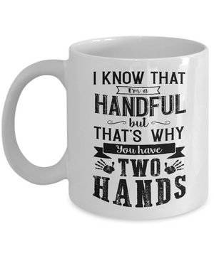 I Know That I'm A Handful Mug - White