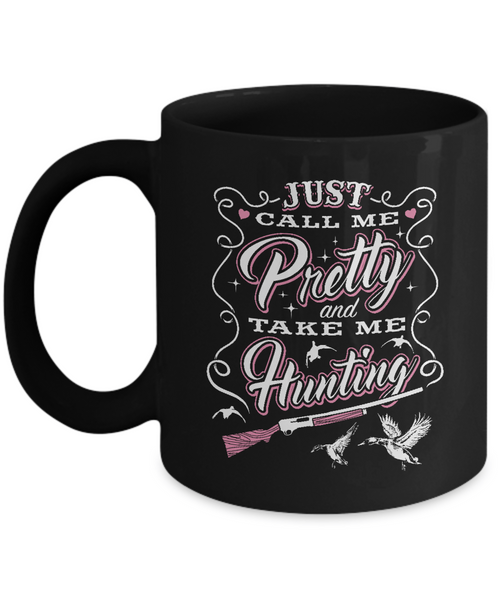 Call Me Pretty And Take Me Hunting Mug - Waterfowl