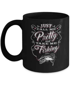 Just Call Me Pretty And Take Me Fishing Mug