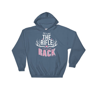 Hoodie: He's Got The Rifle I've Got The Rack