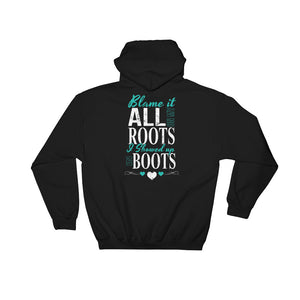 Blame It All On My Roots Hoodie