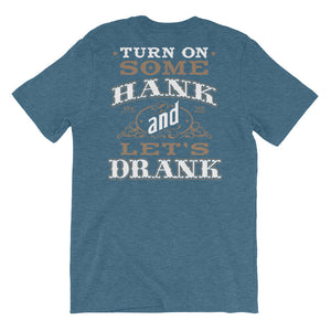 Turn On Some Hank And Let's Drank Shirt