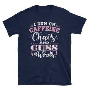 I Run On Caffeine Chaos and Cuss Words - T-Shirt