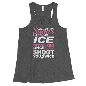 Sweet As Sugar Hard As Ice Cross Me Once I'll Shoot You Twice - Tank Top