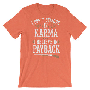I Don't Believe In Karma I Believe In Payback - T-Shirt