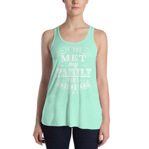 If You Met My Family You'd Understand - Tank Top