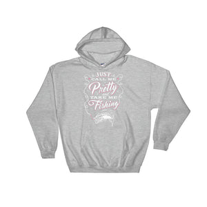 Just Call Me Pretty And Take Me Fishing - Hoodie