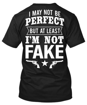 I May Not Be Perfect But At Least I'm Not Fake T-Shirt Black / Small, T-Shirts - Cute n' Country, Cute n' Country  - 1