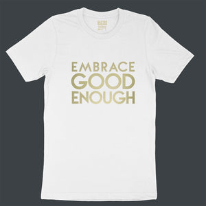 Custom text tee - Embrace Good Enough - gold matte - USE YOUR WORDS white unisex t-shirt by BBJ / Glitter Garage