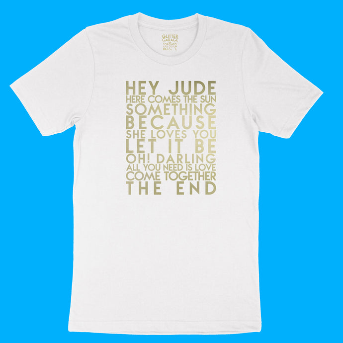 The Beatles songs - gold matte text on white unisex t-shirt - Custom YourTen tee by BBJ / Glitter Garage