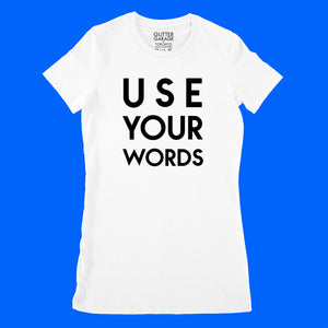 Custom text tee - USE YOUR WORDS - black matte -white ladies fit t-shirt by BBJ / Glitter Garage