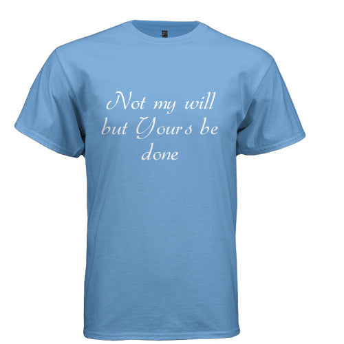 Not My Will But Yours Be Done | T-Shirt
