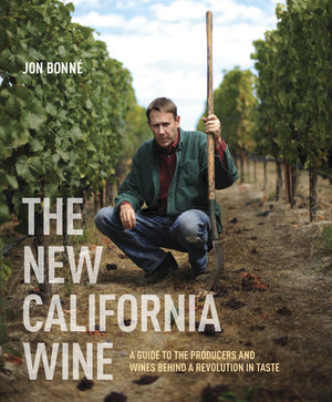 The New California Wine A GUIDE TO THE PRODUCERS AND WINES BEHIND A REVOLUTION IN TASTE