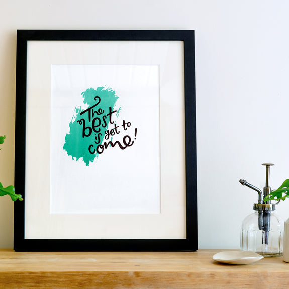 The Best Is Yet To Come A4 Letterpress Print