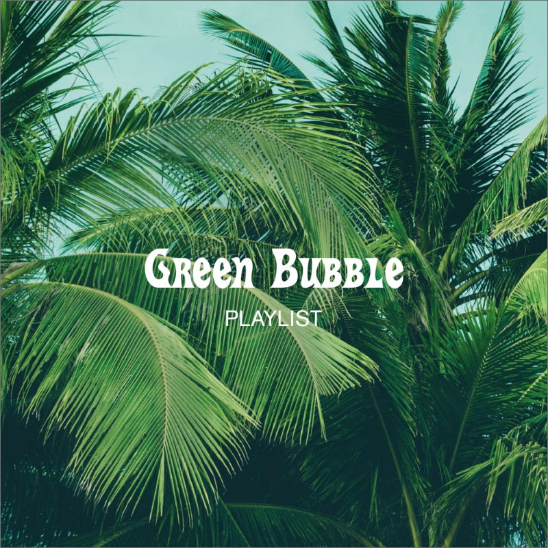 Green Bubble Playlist