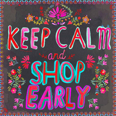 Keep Calm and Shop Early!