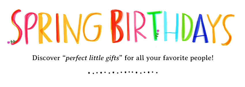 """Spring Birthdays Discover """"perfect little gifts"""" for all your favorite people!"""