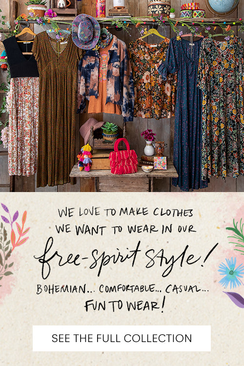 We love to make clothes we want wear in our free-spirit style! Bohemian... comfortable... casual... fun to wear!