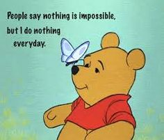 People say nothing is impossible, but i do nothing everyday.