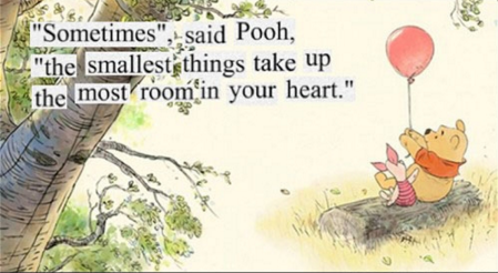 """""""Sometimes,' said Pooh, """"the smallest things take up the most room in your heart."""""""