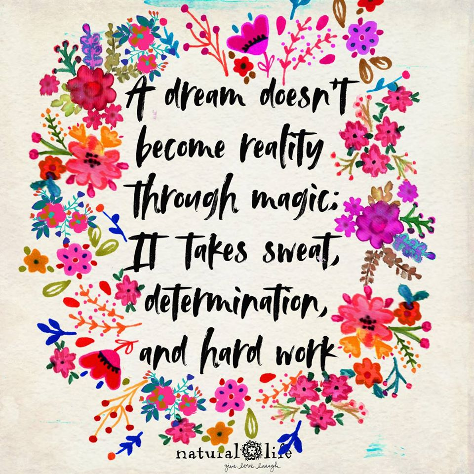 A dream doesn't become reality through magic; it takes sweat, determination and hard work