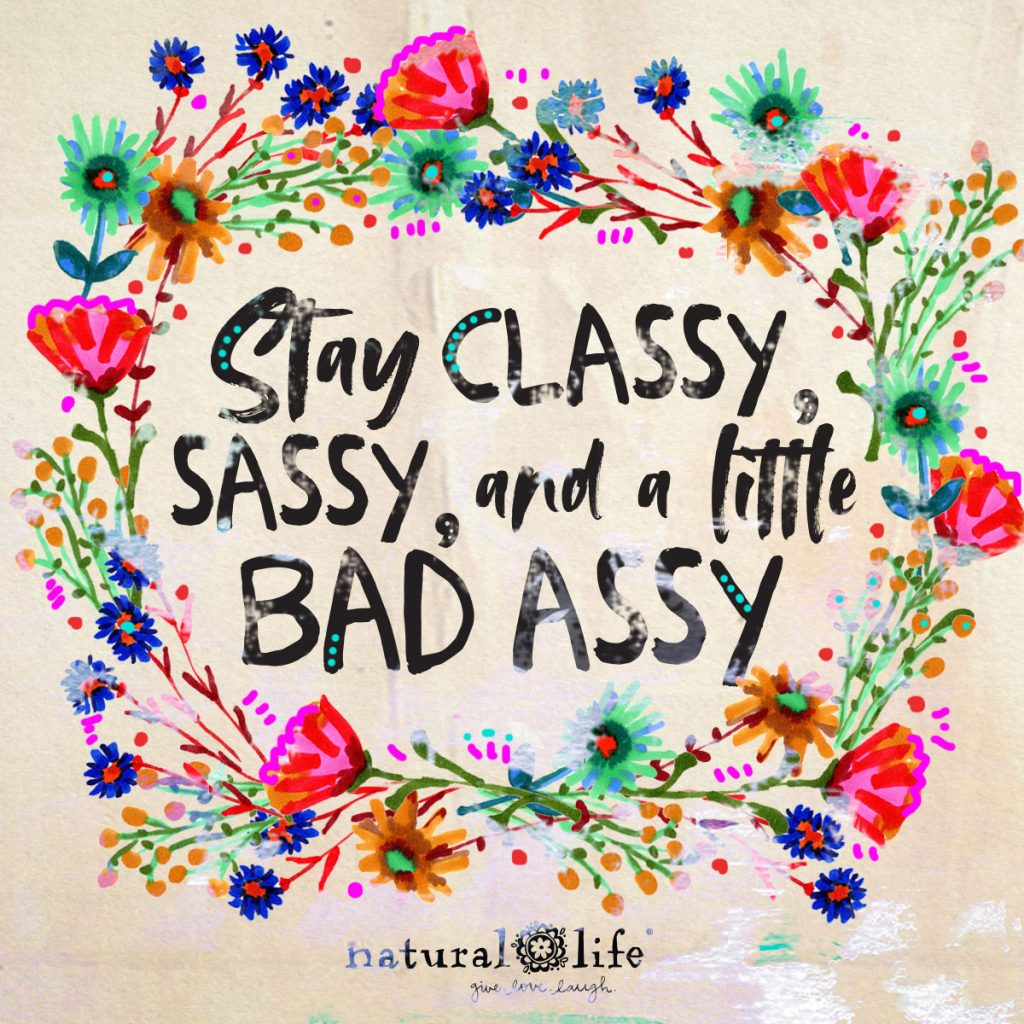 Stay classy, sassy, and a little bad assy colorful graphic