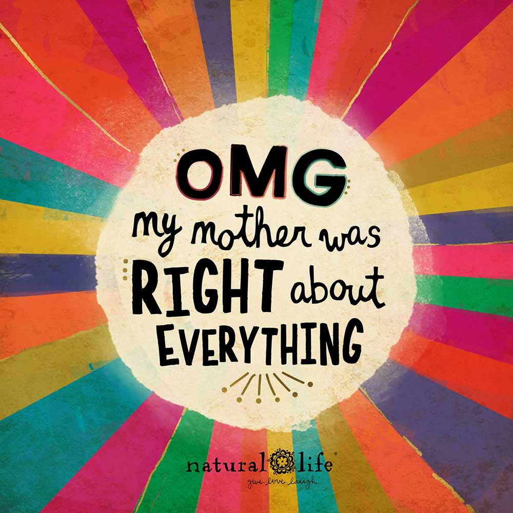 colorful graphic that says OMG my mother was right about everything