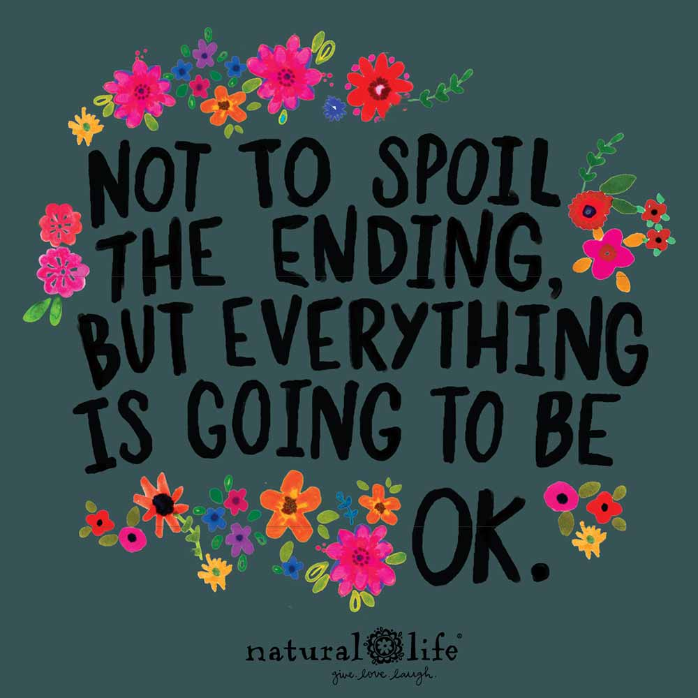 "Art graphic that says ""Not to spoil the ending, but everything is going to be ok"""