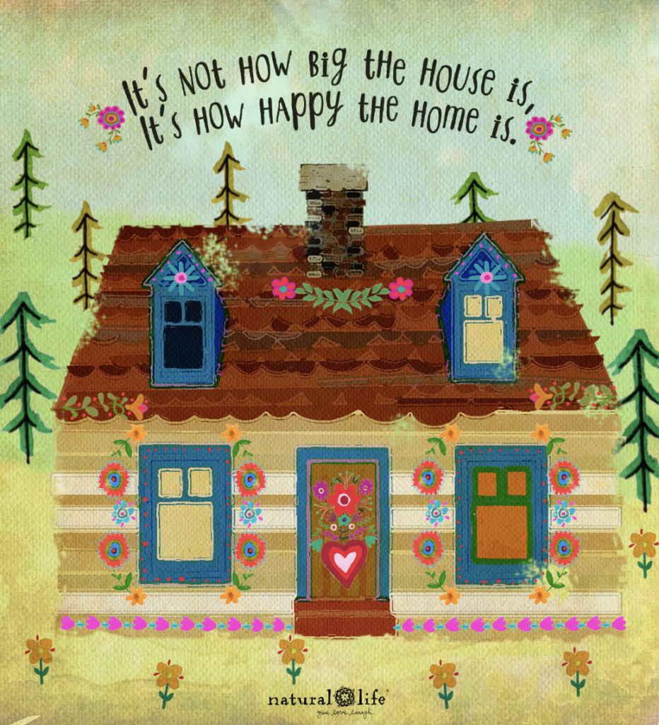 Graphic that says It's not how big the house is, it's how happy the home is
