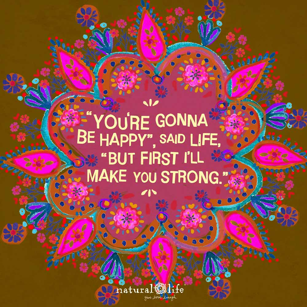 Art graphic that says You're gonna be happy but first I'll make you strong