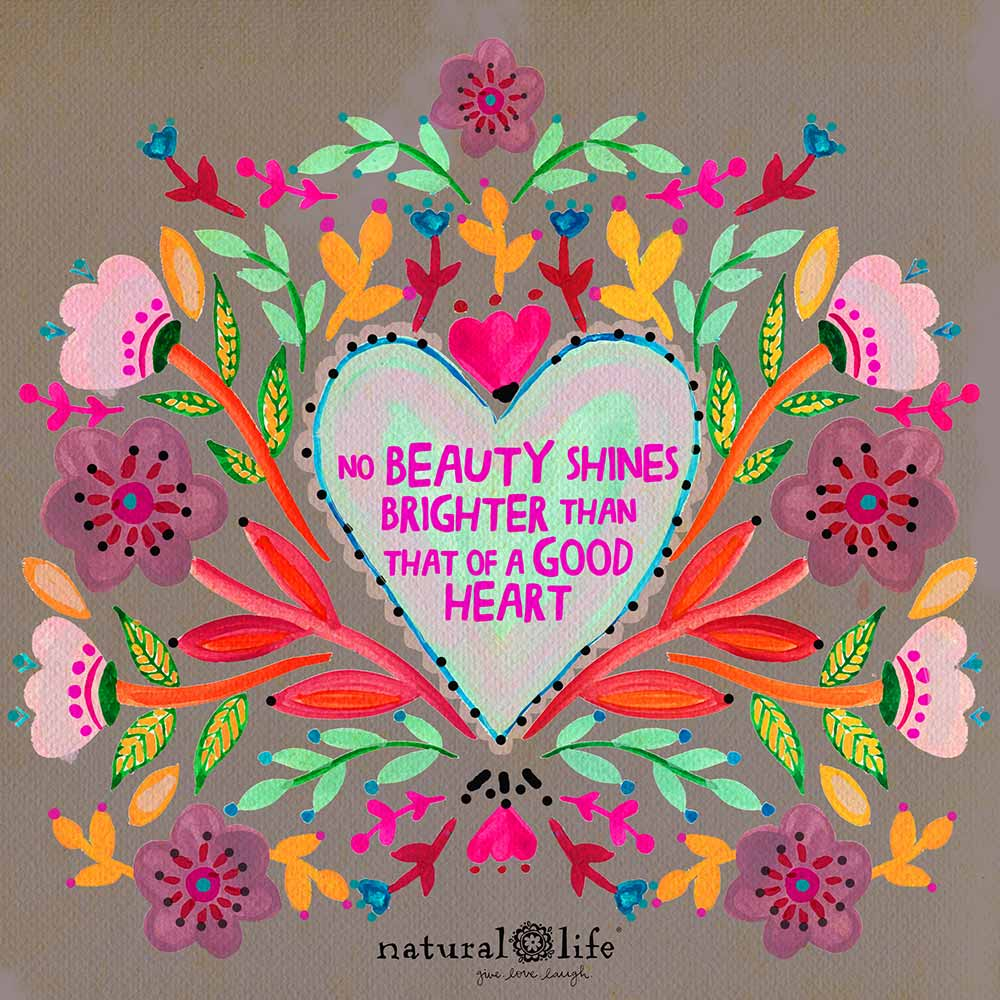 No beauty shines brighter than that of a good heart Chirp Art