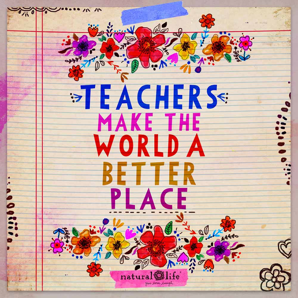 Natural Life makes perfect gifts for teachers! this is a graphic that says Teachers make the world a better place!