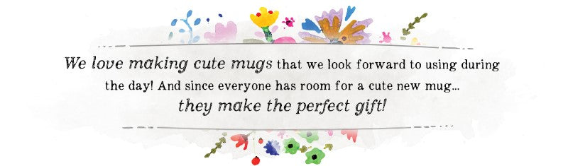 We love to make cute mugs that we look forward to using during the day! And since everyone has room for a cute new mug... they make the perfect gift!