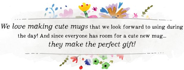 We love making cute mugs that we look forward to using during the day! And since everyone has room for a cute new mug...they make the perfect gift!