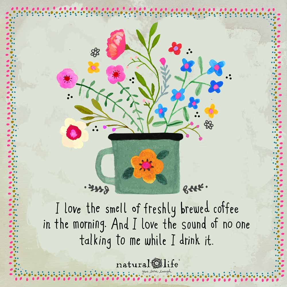 """Sentiment graphic that says """"I love the smell of freshly brewed coffee in the morning. And I love the sound of no one talking to me while I drink it."""""""