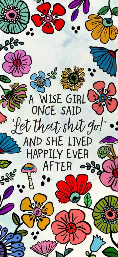"""A wise girl once said """"Let that shit go!"""" and she lived happily ever after"""