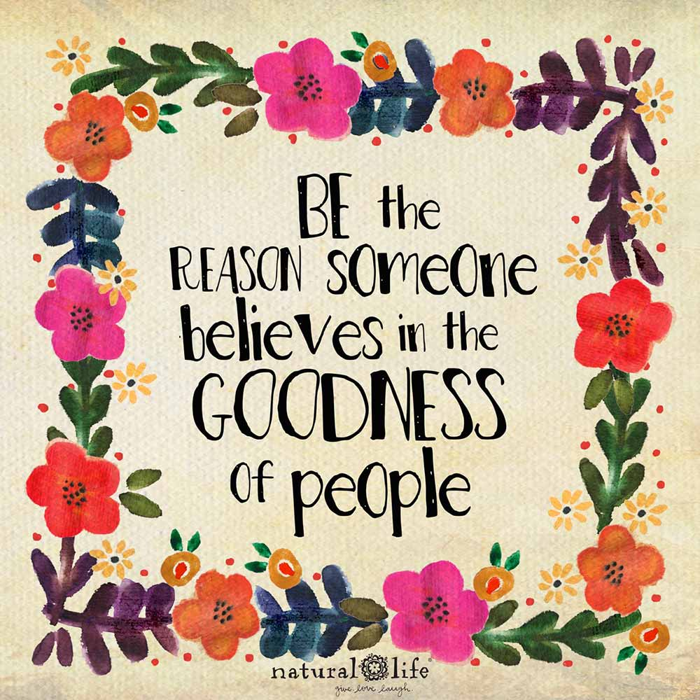 Graphic art that says Be the reason someone believes in the goodness of people