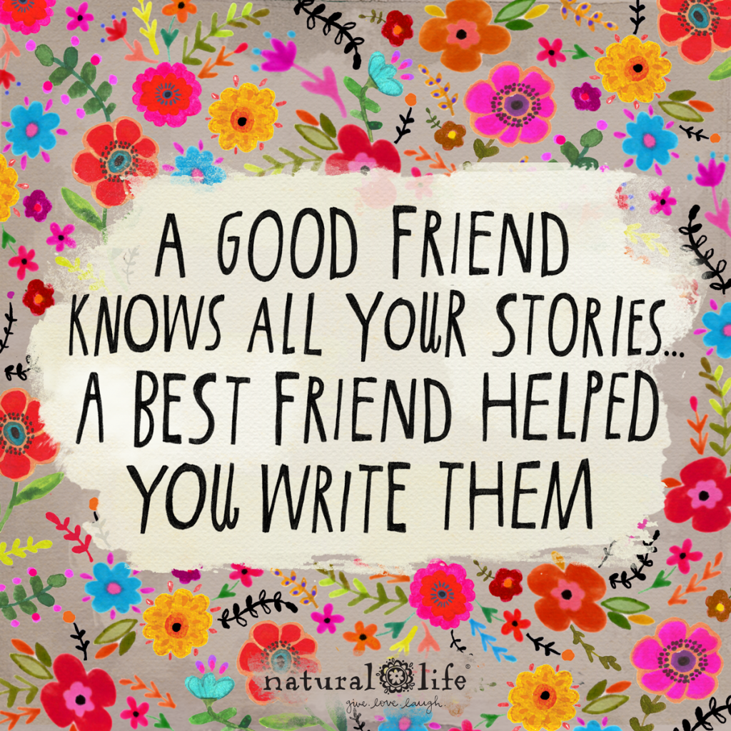A good friend knows all your stories... a best friend helped you write them art graphic